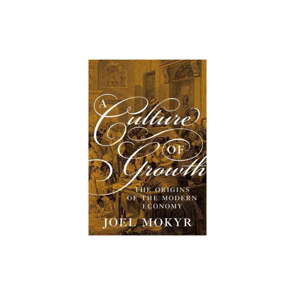 Culture of Growth : The Origins of the Modern Economy (Hardcover) (Joel Mokyr)