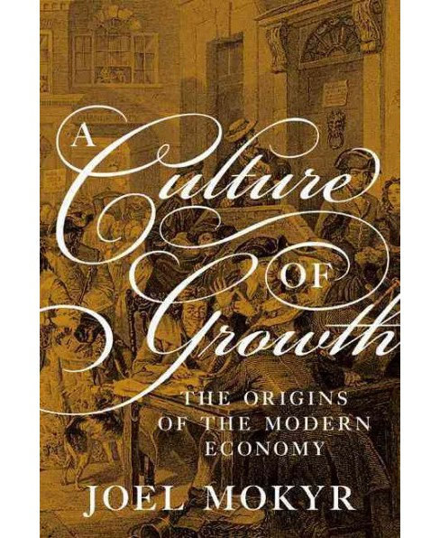 Culture of Growth : The Origins of the Modern Economy (Hardcover) (Joel Mokyr) - image 1 of 1