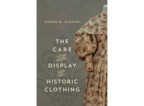 Care and Display of Historic Clothing (Hardcover) (Karen M. Depauw) - image 1 of 1
