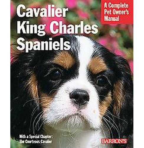 Cavalier King Charles Spaniels : Everything About Purchase, Care, Nutritioin, Behavior, and Training - image 1 of 1
