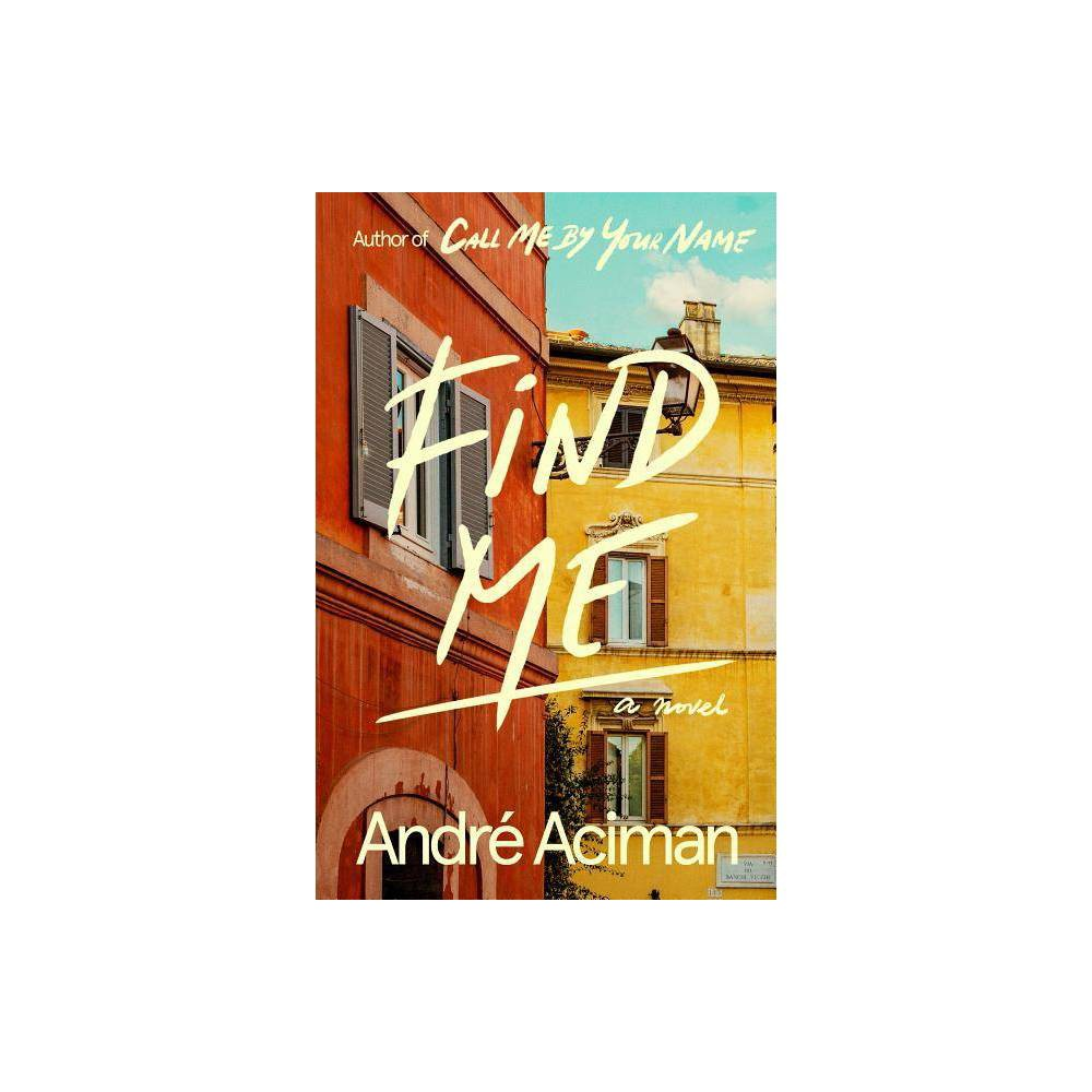 Find Me By Andr Aciman Hardcover