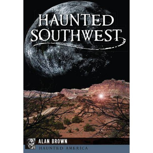 Haunted Southwest - by  Alan Brown (Paperback) - image 1 of 1