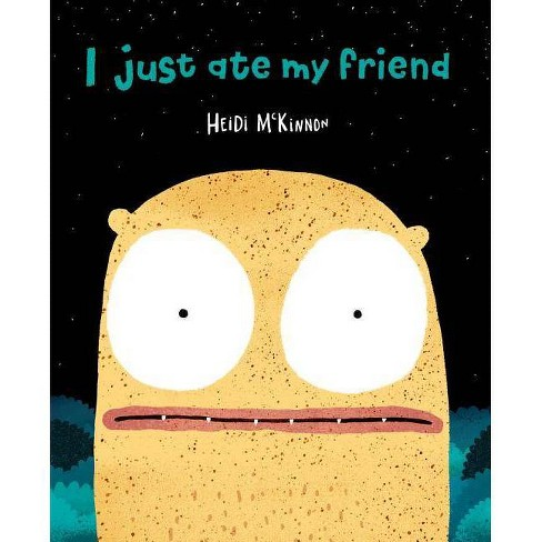 I Just Ate My Friend - by  Heidi McKinnon (Paperback) - image 1 of 1