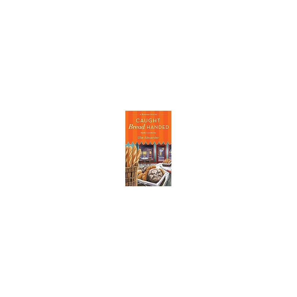 Caught Bread Handed (Paperback) (Ellie Alexander)