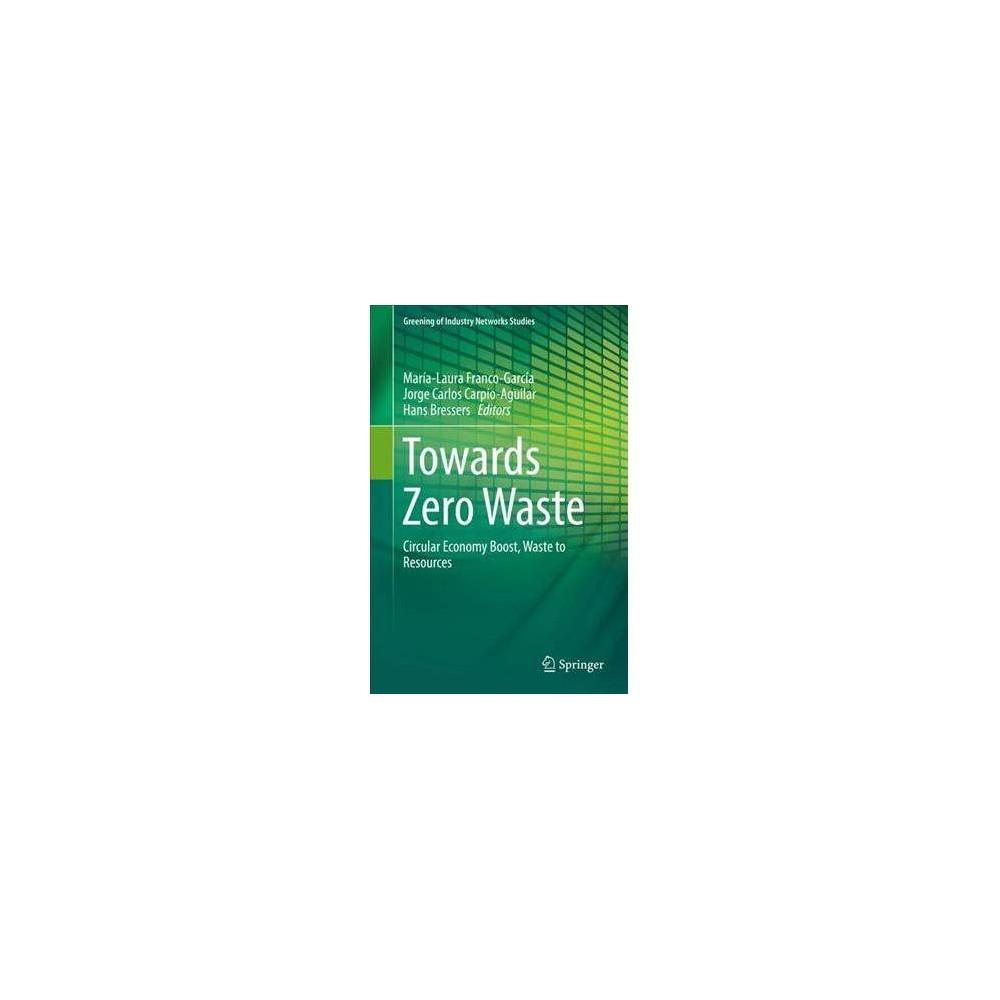 Towards Zero Waste : Circular Economy Boost, Waste to Resources - (Hardcover)