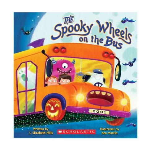 The Spooky Wheels on the Bus - by  Elizabeth Mills & J Elizabeth Mills (Paperback) - image 1 of 1