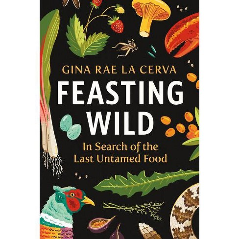 Feasting Wild - by  Gina Rae La Cerva (Hardcover) - image 1 of 1