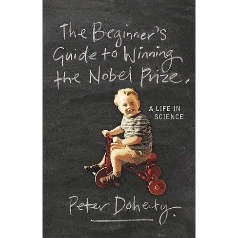 The Beginner's Guide to Winning the Nobel Prize - by  Peter Doherty (Paperback) - image 1 of 1