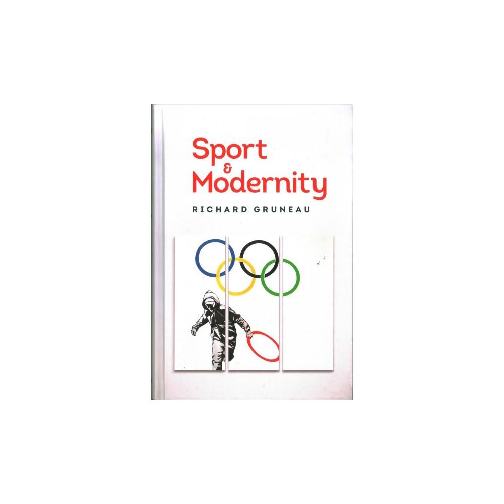 Sport and Modernity - by Richard Gruneau (Hardcover)