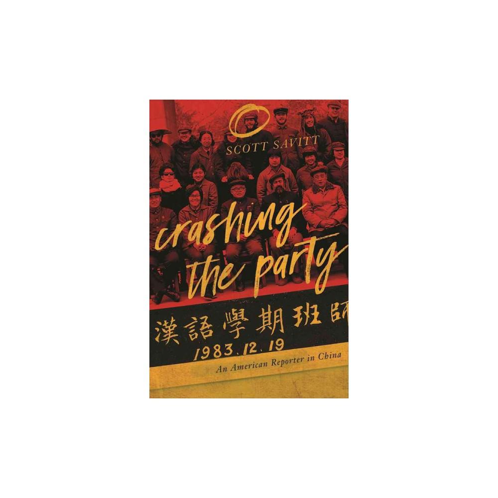 Crashing the Party : An American Reporter in China (Paperback) (Scott Savitt)