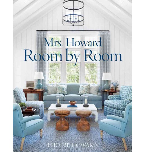 Mrs. Howard, Room by Room : The Essentials of Decorating with Southern Style (Hardcover) (Phoebe Howard - image 1 of 1