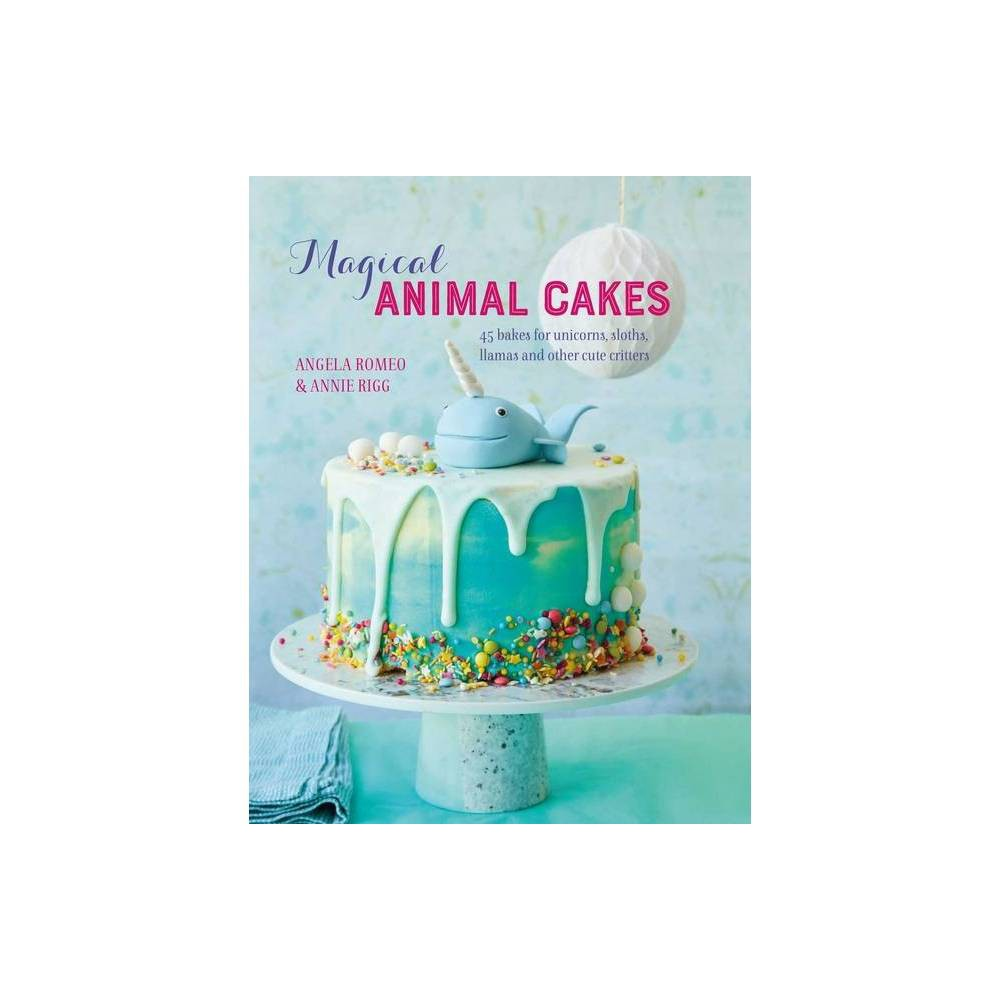 Magical Animal Cakes By Angela Romeo Annie Rigg Hardcover