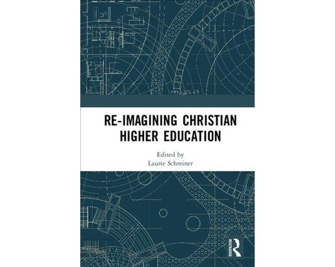 Re-Imagining Christian Higher Education -  (Hardcover) - image 1 of 1