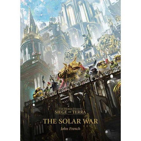The Solar War, Volume 1 - (The Horus Heresy: Siege of Terra) by  John French (Paperback) - image 1 of 1