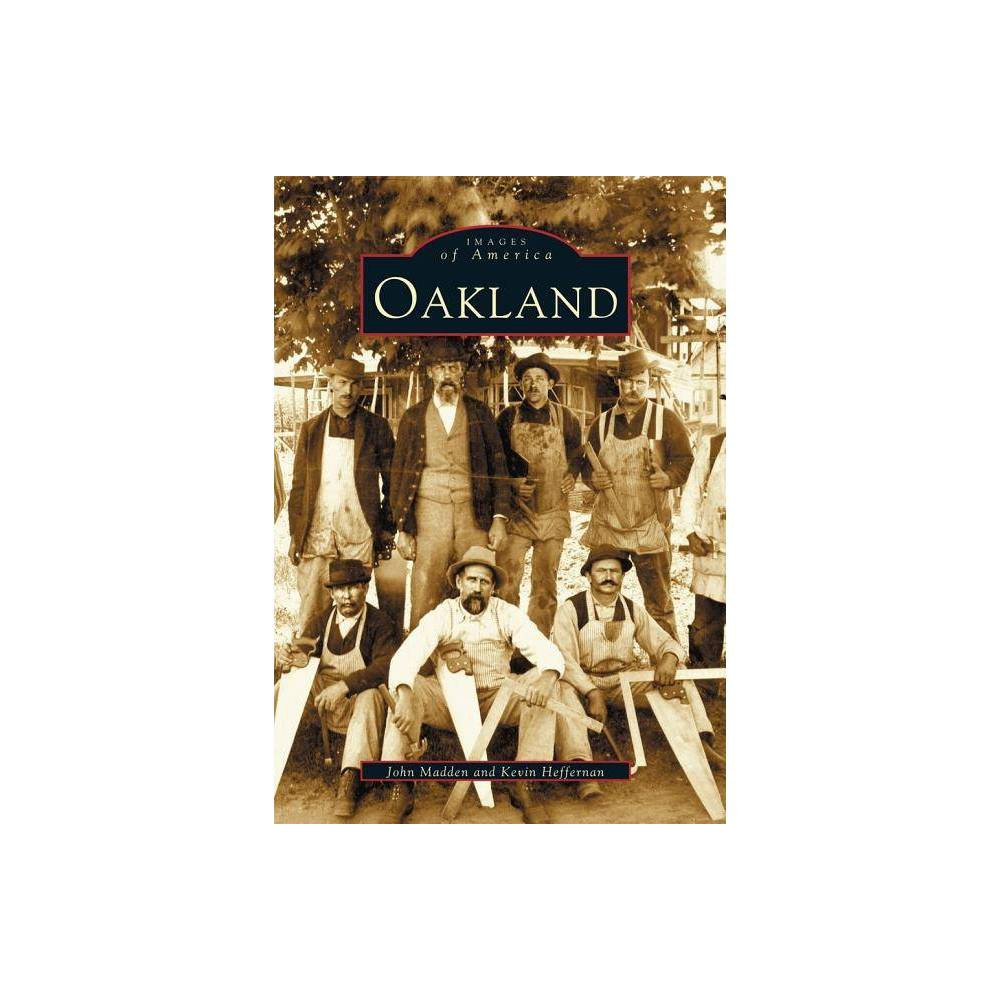 Oakland Images Of America Arcadia Publishing By John Madden Kevin Heffernan Paperback
