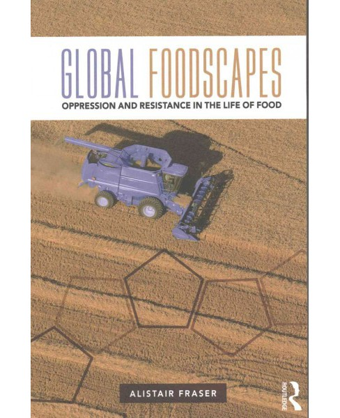 Global Foodscapes : Oppression and Resistance in the Life of Food (Paperback) (Alistair Fraser) - image 1 of 1