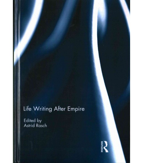 Life Writing After Empire (Hardcover) - image 1 of 1