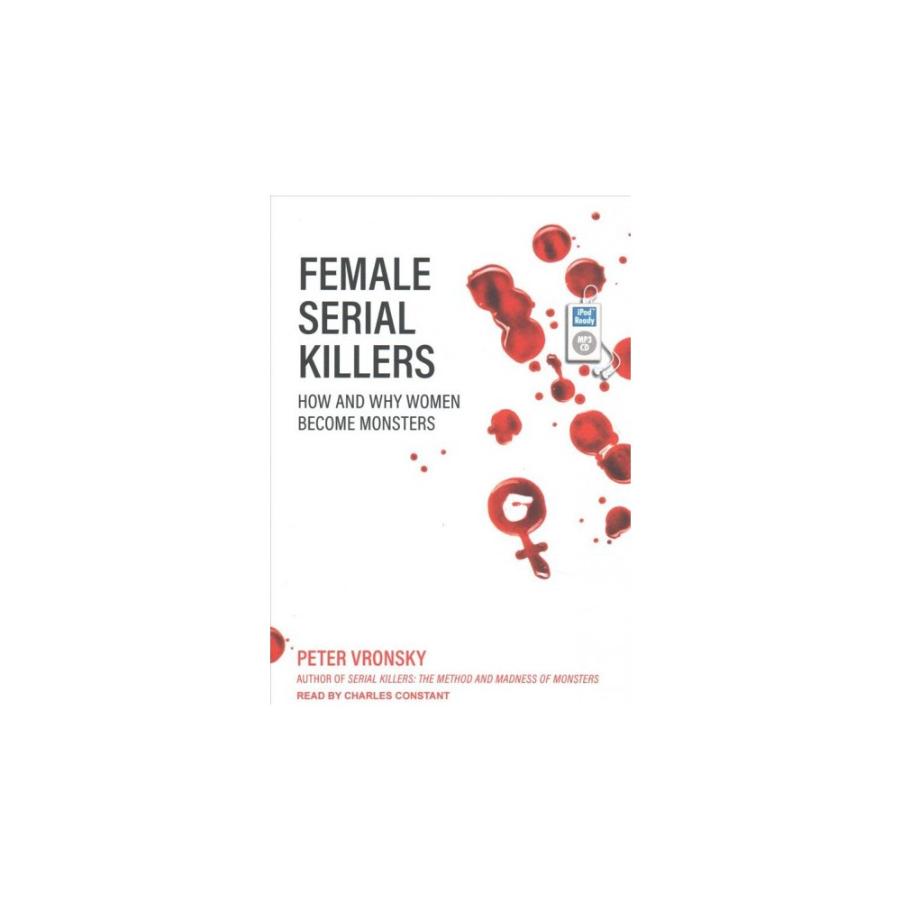 Female Serial Killers : How and Why Women Become Monsters (MP3-CD) (Peter Vronsky)
