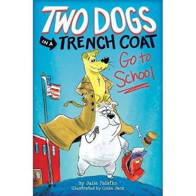 Two Dogs in a Trench Coat Go to School (Two Dogs in a Trench Coat #1), 1 - by  Julie Falatko (Hardcover)