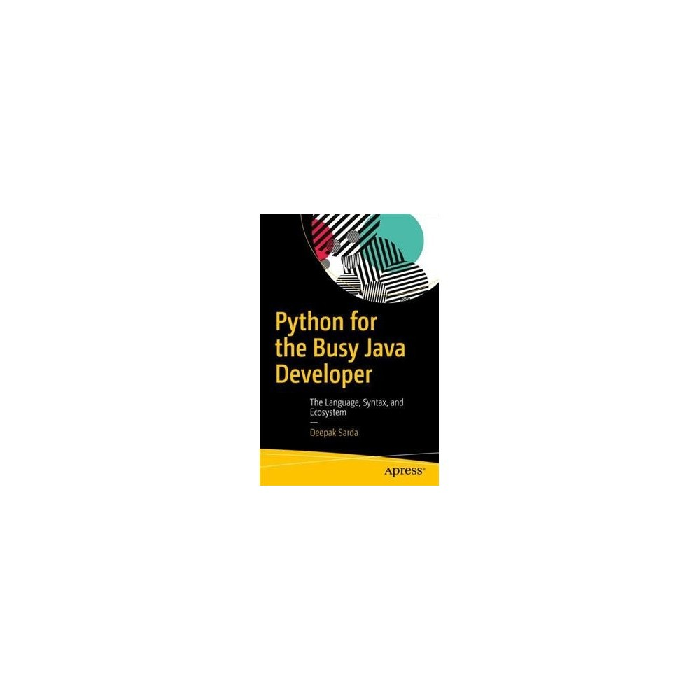 Python for the Busy Java Developer : The Language, Syntax, and Ecosystem (Paperback) (Deepak Sarda)