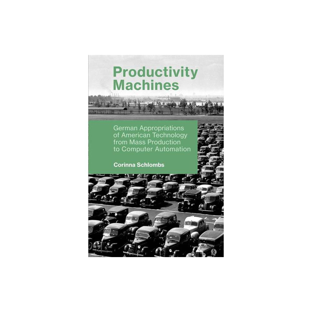 Productivity Machines History Of Computing By Corinna Schlombs Paperback