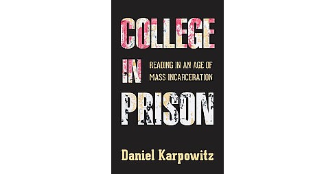 College in Prison : Reading in an Age of Mass Incarceration (Hardcover) (Daniel Karpowitz) - image 1 of 1