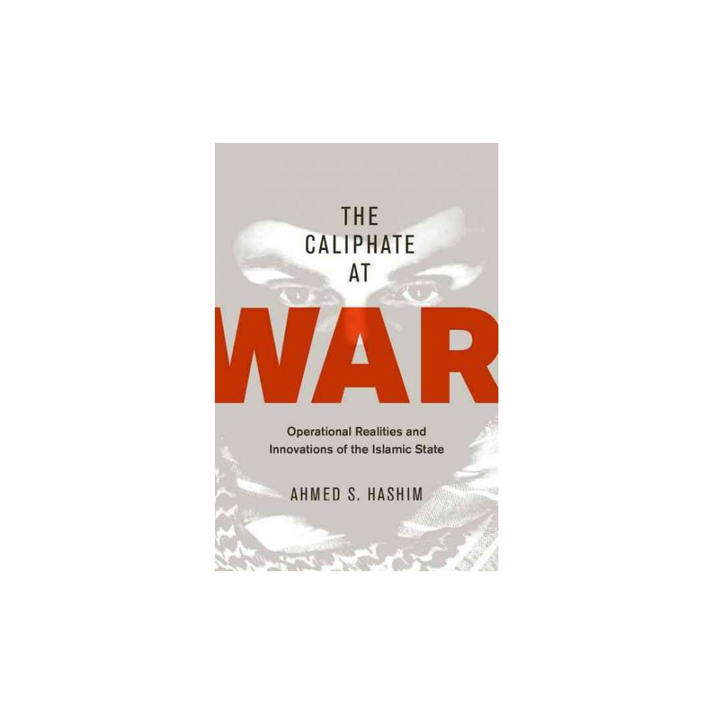 Caliphate at War : Operational Realities and Innovations of the Islamic State - (Hardcover)