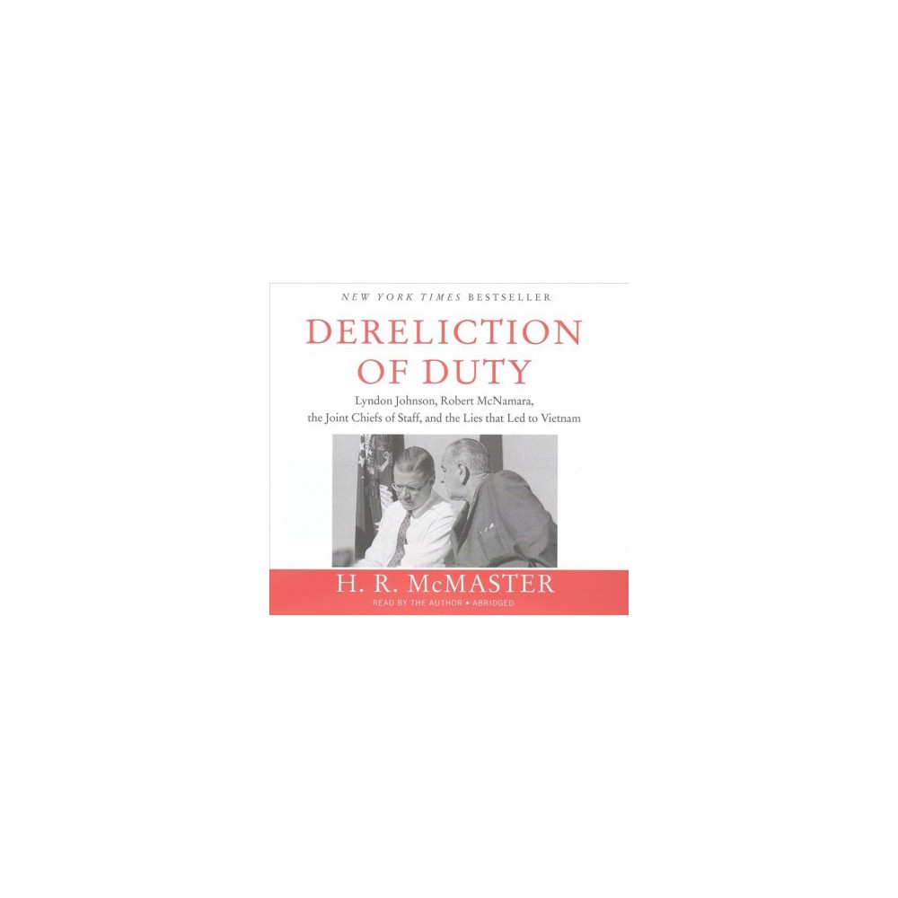 Dereliction of Duty : Lyndon Johnson, Robert McNamara, the Joint Chiefs of Staff, and the Lies That Led
