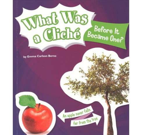 What Was a Cliche Before It Became One? (Paperback) (Emma Carlson Berne) - image 1 of 1