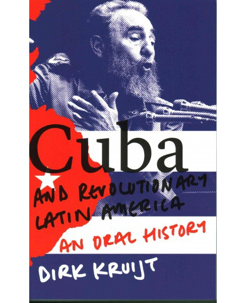 Cuba and Revolutionary Latin America : An Oral History (Paperback) (Dirk Kruijt) - image 1 of 1