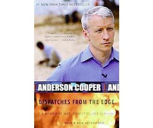 Dispatches from the Edge : A Memoir of War, Disasters, and Survival - Reprint by Anderson Cooper - image 1 of 1