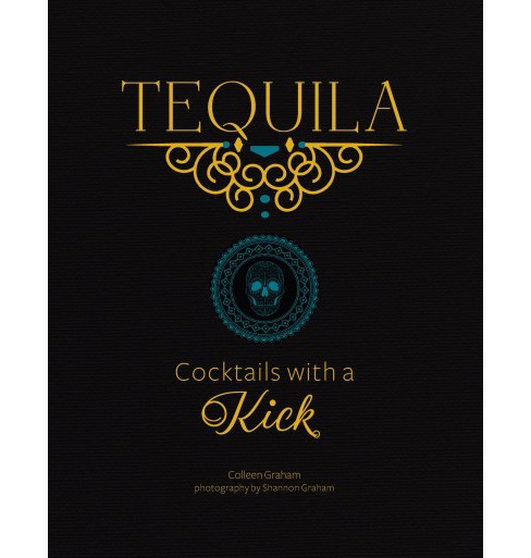Tequila : Cocktails With a Kick -  by Colleen Graham (Hardcover) - image 1 of 1