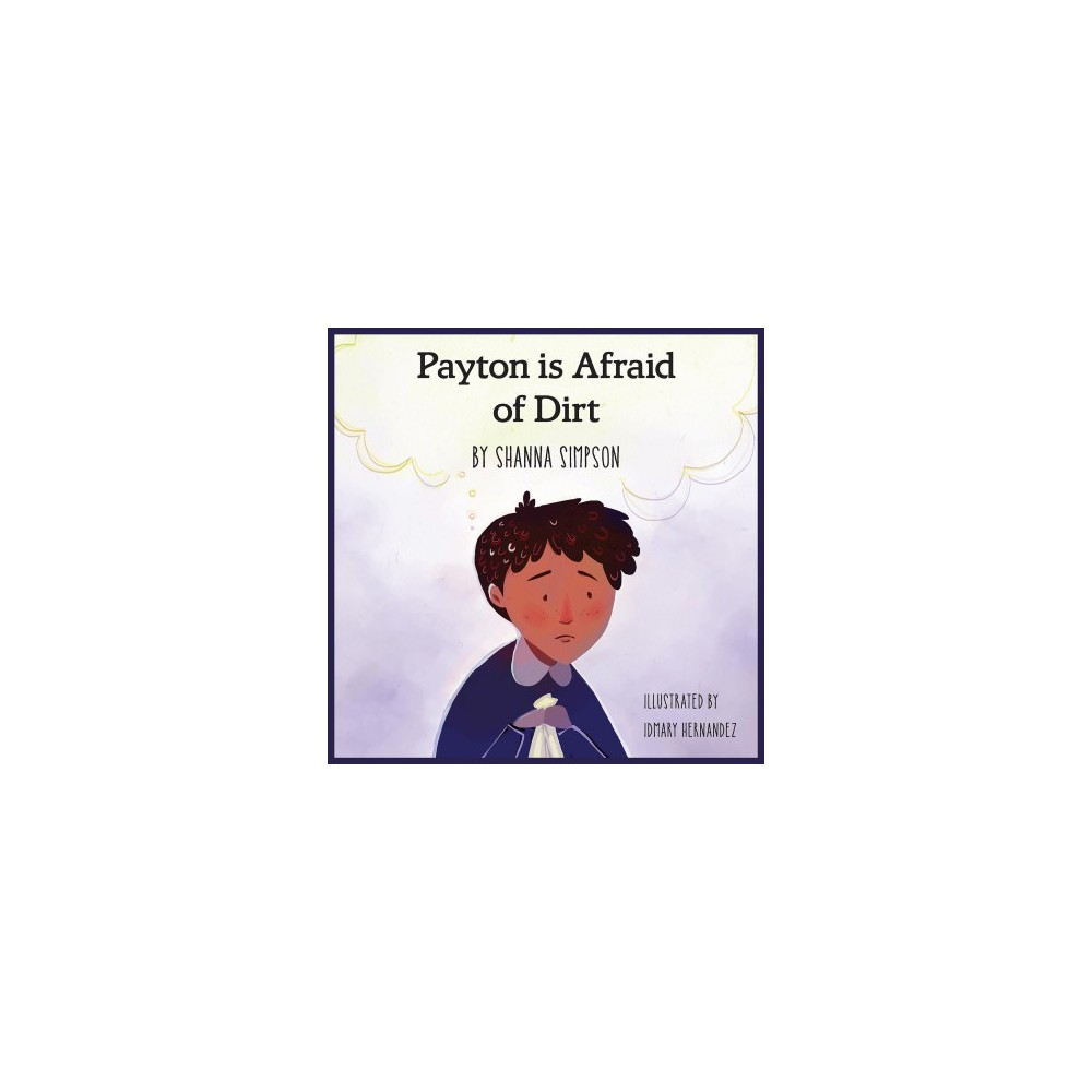 Payton is Afraid of Dirt - by Shanna Simpson (Paperback)