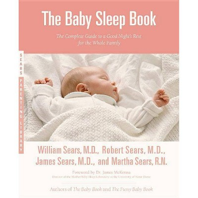 The Baby Sleep Book - (Sears Parenting Library) by  Martha Sears & Robert W Sears & William Sears & James Sears (Paperback)