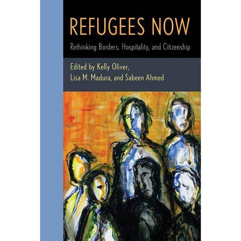 Refugees Now - by  Kelly Oliver & Lisa M Madura & Sabeen Ahmed (Paperback) - image 1 of 1