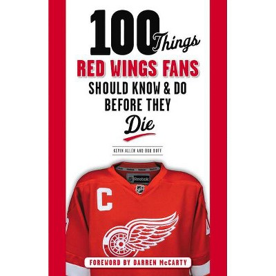 100 Things Red Wings Fans Should Know & Do Before They Die - (100 Things... Fans Should Know & Do Before They Die) by  Kevin Allen & Bob Duff