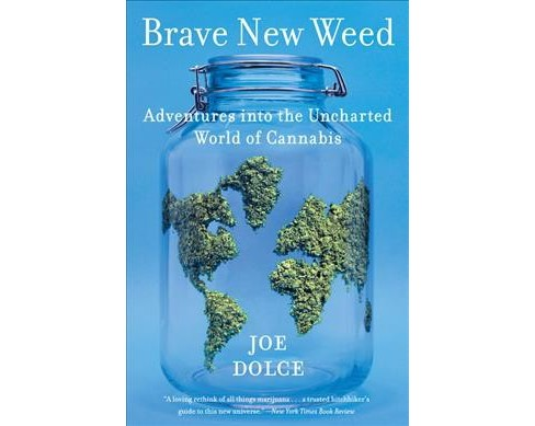 Brave New Weed : Adventures into the Uncharted World of Cannabis -  Reprint by Joe Dolce (Paperback) - image 1 of 1