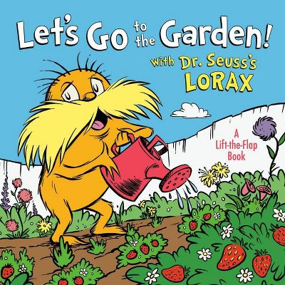 Let's Go to the Garden! with Dr. Seuss's Lorax - (Lift-The-Flap)by Todd Tarpley (Board Book)