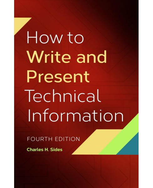 How to Write and Present Technical Information -  by Charles H. Sides (Paperback) - image 1 of 1