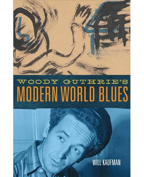Woody Guthrie's Modern World Blues -  (American Popular Music) by Will Kaufman (Hardcover) - image 1 of 1