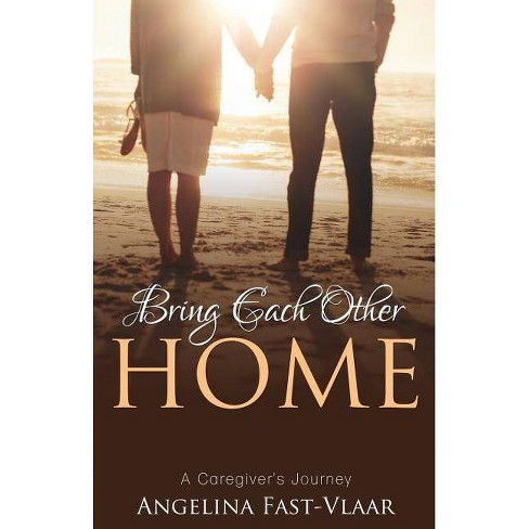 Bring Each Other Home - by  Angelina Fast-Vlaar (Paperback) - image 1 of 1