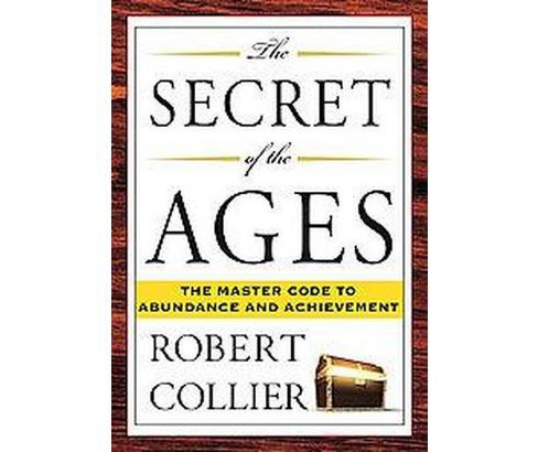 The Secret of the Ages (Paperback) by Robert Collier - image 1 of 1