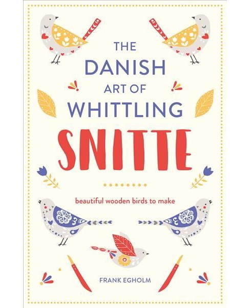 Snitte : The Danish Art of Whittling: Make Beautiful Wooden Birds -  by Frank Egholm (Hardcover) - image 1 of 1
