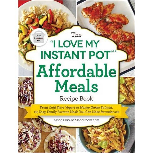 """The """"i Love My Instant Pot(r)"""" Affordable Meals Recipe Book - (I Love My) by Aileen Clark (Paperback) - image 1 of 1"""