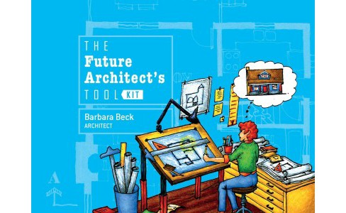 Future Architect's Tool Kit (Hardcover) (Barbara Beck) - image 1 of 1