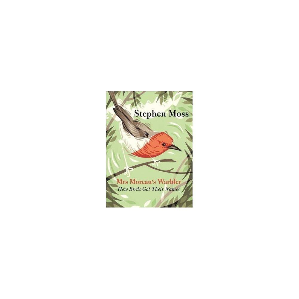 Mrs Moreau's Warbler : How Birds Got Their Names - Reprint by Stephen Moss (Paperback)