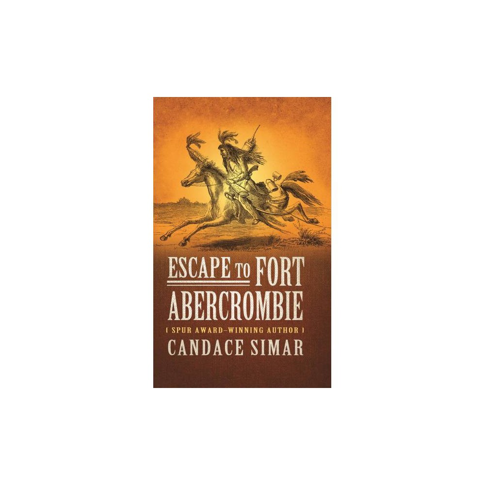 Escape to Fort Abercrombie - Lrg by Candace Simar (Hardcover)