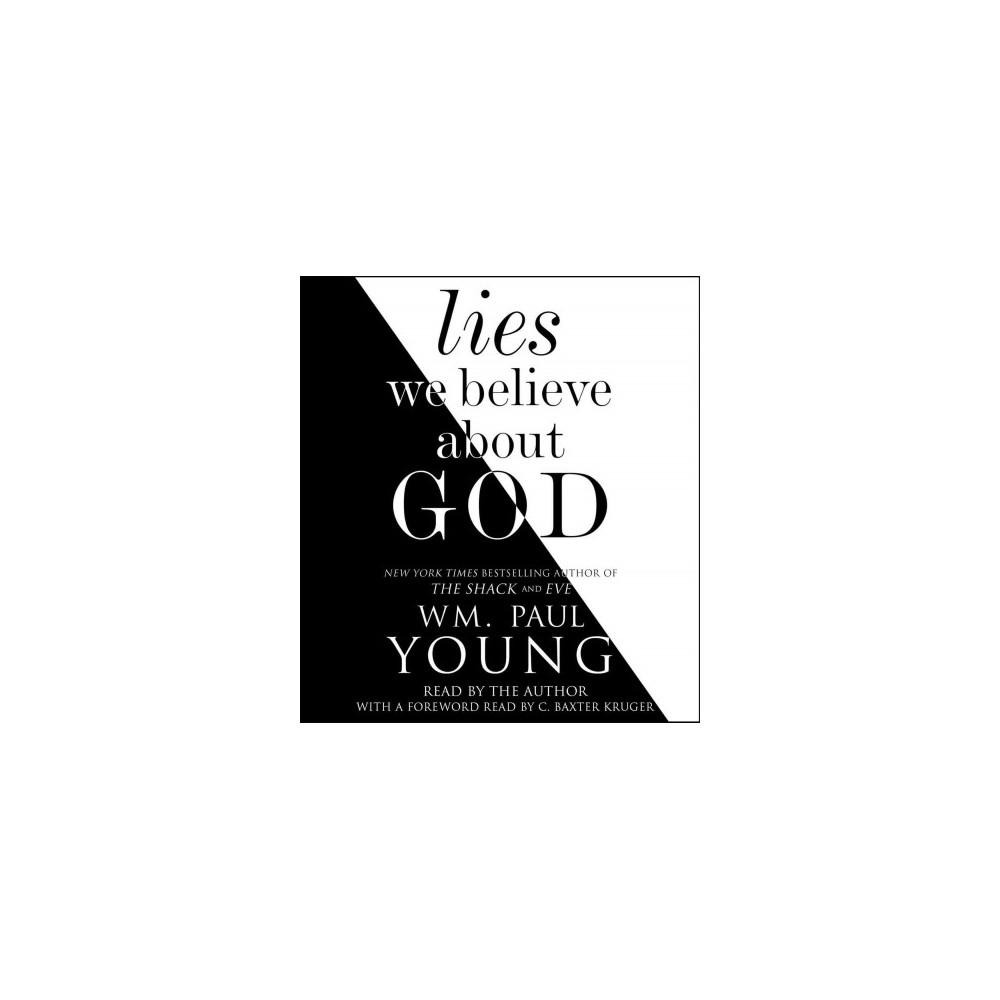 Lies We Believe About God (Unabridged) (CD/Spoken Word) (Wm. Paul Young)