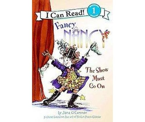 Fancy Nancy the Show Must Go on (Hardcover) (Jane O'Connor) - image 1 of 1