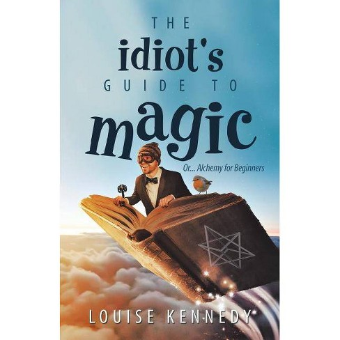 The Idiot's Guide to Magic - by  Louise Kennedy (Paperback) - image 1 of 1